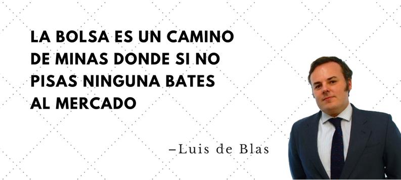 La bolsa es un camino de minas dónde si no pisas ninguna bates al mercado (Luis de Blas)
