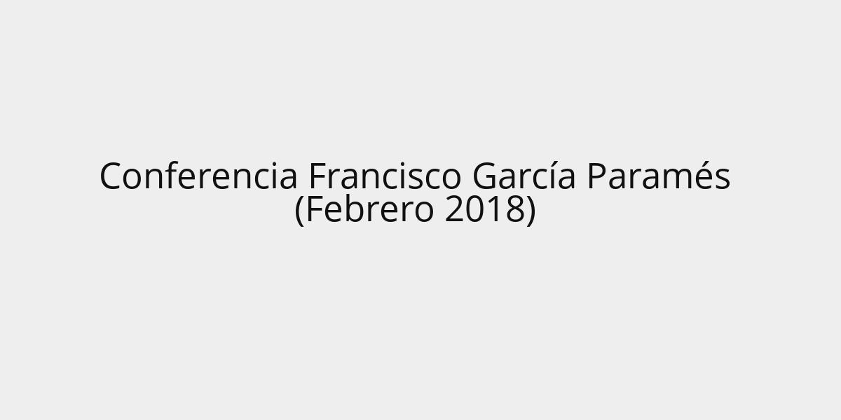 Conferencia Francisco García Paramés (Febrero 2018)